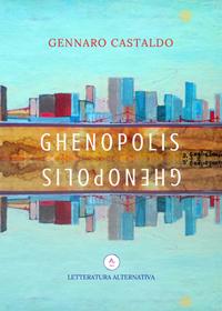 GHENOPOLIS - GENNARO CASTALDO