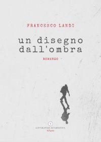 Un disegno dall'ombra - Francesco Landi